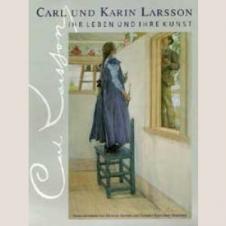 Carl und Karin Larsson. Ihr Leben und ihre Kunst